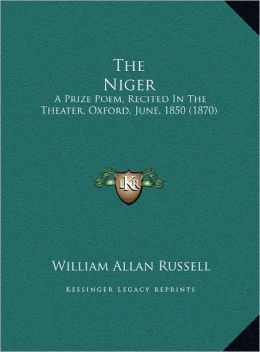The Niger: A Prize Poem, Recited In The Theater, Oxford, June, 1850 (1870)