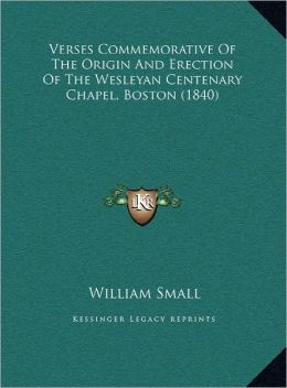 Verses Commemorative Of The Origin And Erection Of The Wesleyan Centenary Chapel, Boston (1840)