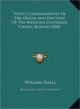 Verses Commemorative Of The Origin And Erection Of The Wesleyan Centenary Chapel, Boston (1840)