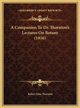 A Companion To Dr. Thornton's Lectures On Botany (1816)