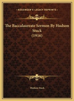 The Baccalaureate Sermon By Hudson Stuck (1916)