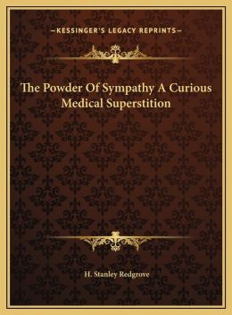 The Powder Of Sympathy A Curious Medical Superstition