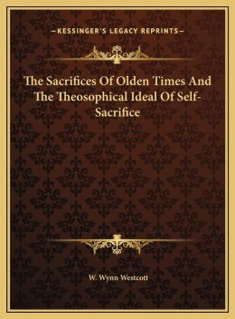 The Sacrifices Of Olden Times And The Theosophical Ideal Of Self-Sacrifice