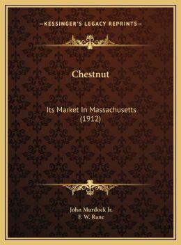 Chestnut: Its Market In Massachusetts (1912)