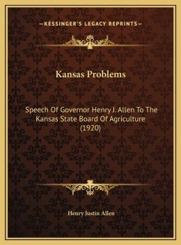 Kansas Problems: Speech Of Governor Henry J. Allen To The Kansas State Board Of Agriculture (1920)