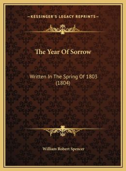 The Year Of Sorrow: Written In The Spring Of 1803 (1804)