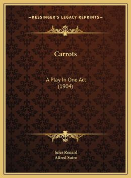 Carrots: A Play In One Act (1904)