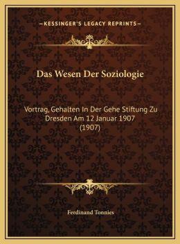 Das Wesen Der Soziologie: Vortrag, Gehalten In Der Gehe Stiftung Zu Dresden Am 12 Januar 1907 (1907)