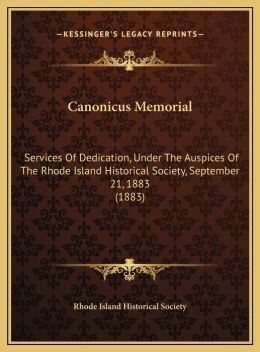 Canonicus Memorial: Services Of Dedication, Under The Auspices Of The Rhode Island Historical Society, September 21, 1883 (1883)