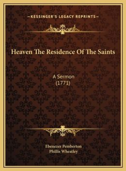 Heaven The Residence Of The Saints: A Sermon (1771)