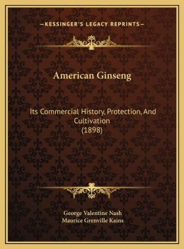 American Ginseng: Its Commercial History, Protection, And Cultivation (1898)