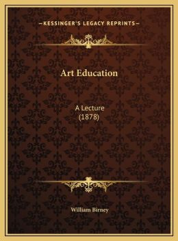 Art Education: A Lecture (1878)