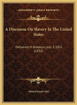 A Discourse On Slavery In The United States: Delivered In Brooklyn, July 3, 1831 (1832)