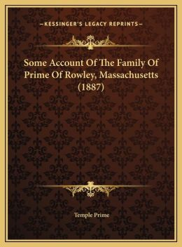 Some Account Of The Family Of Prime Of Rowley, Massachusetts (1887)