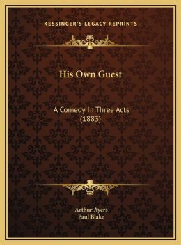 His Own Guest: A Comedy In Three Acts (1883)