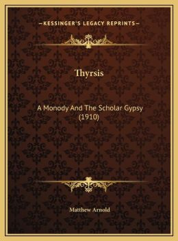 Thyrsis: A Monody And The Scholar Gypsy (1910)