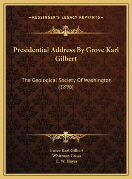 Presidential Address By Grove Karl Gilbert: The Geological Society Of Washington (1896)