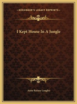 I Kept House In A Jungle