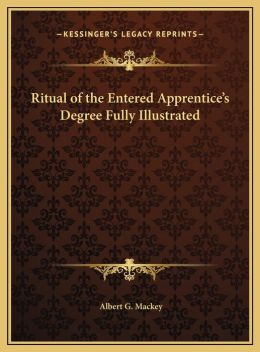 Ritual Of The Entered Apprentice's Degree Fully Illustrated