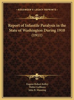 Report of Infantile Paralysis in the State of Washington During 1910 (1911)