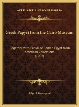 Greek Papyri from the Cairo Museum: Together with Papyri of Roman Egypt from American Collections (1902)
