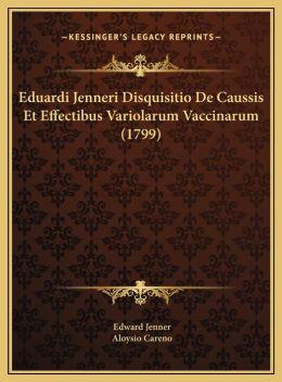 Eduardi Jenneri Disquisitio De Caussis Et Effectibus Variolarum Vaccinarum (1799)