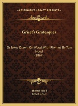 Griset's Grotesques: Or Jokes Drawn On Wood, With Rhymes By Tom Hood (1867)
