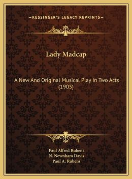 Lady Madcap: A New And Original Musical Play In Two Acts (1905)