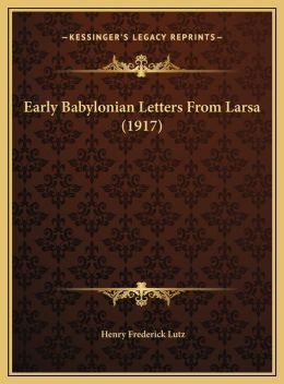 Early Babylonian Letters From Larsa (1917)