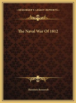 The Naval War of 1812 the Naval War of 1812