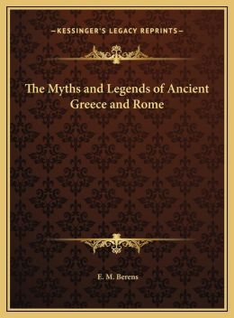 The Myths and Legends of Ancient Greece and Rome the Myths and Legends of Ancient Greece and Rome