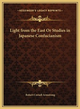 Light from the East or Studies in Japanese Confucianism