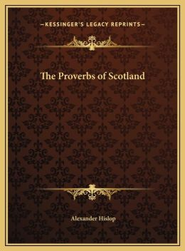 The Proverbs of Scotland the Proverbs of Scotland