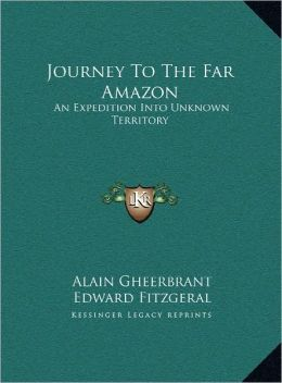 Journey To The Far Amazon: An Expedition Into Unknown Territory