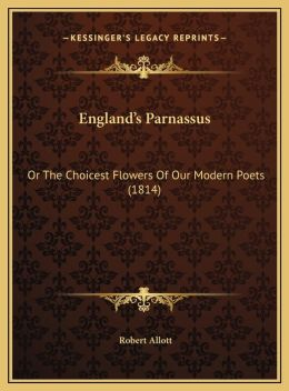 England's Parnassus: Or the Choicest Flowers of Our Modern Poets (1814) or the Choicest Flowers of Our Modern Poets (1814)
