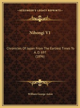 Nihongi V1: Chronicles of Japan from the Earliest Times to A. D. 697 (18chronicles of Japan from the Earliest Times to A. D. 697 (