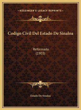 Codigo Civil Del Estado De Sinaloa: Reformado (1903)