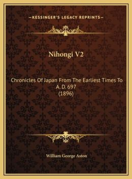 Nihongi V2: Chronicles of Japan from the Earliest Times to A. D. 697 (18chronicles of Japan from the Earliest Times to A. D. 697 (