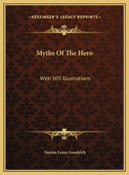 Myths Of The Hero: With 105 Illustrations
