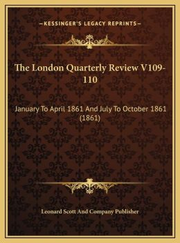 The London Quarterly Review V109-110: January To April 1861 And July To October 1861 (1861)