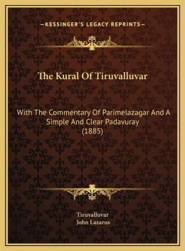 The Kural of Tiruvalluvar the Kural of Tiruvalluvar: With the Commentary of Parimelazagar and a Simple and Clear with the Commentary of Parimelazagar