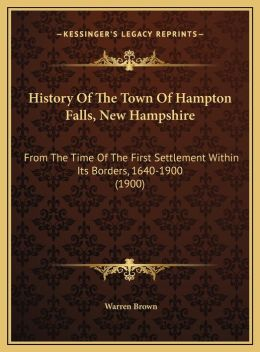 History of the Town of Hampton Falls, New Hampshire: From the Time of the First Settlement Within Its Borders, 16from the Time of the First Settlement