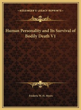 Human Personality And Its Survival Of Bodily Death V1