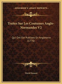 Traites Sur Les Coutumes Anglo-Normandes V2: Qui Ont Ete Publiees En Angleterre (1776)