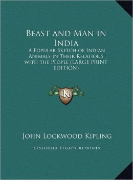 Beast and Man in India: A Popular Sketch of Indian Animals in Their Relations with the People (Large Print Edition)