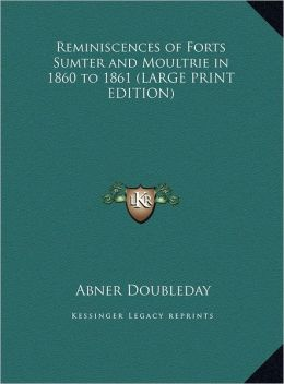 Reminiscences of Forts Sumter and Moultrie in 1860 to 1861