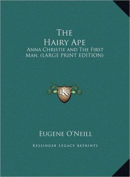 The Hairy Ape: Anna Christie and the First Man. (Large Print Edition)
