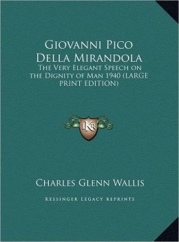 Giovanni Pico Della Mirandola: The Very Elegant Speech on the Dignity of Man 1940 (Large Print Edition)