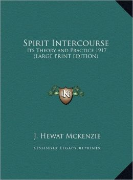 Spirit Intercourse: Its Theory and Practice 1917 (Large Print Edition)
