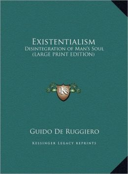 Existentialism: Disintegration of Man's Soul (Large Print Edition)